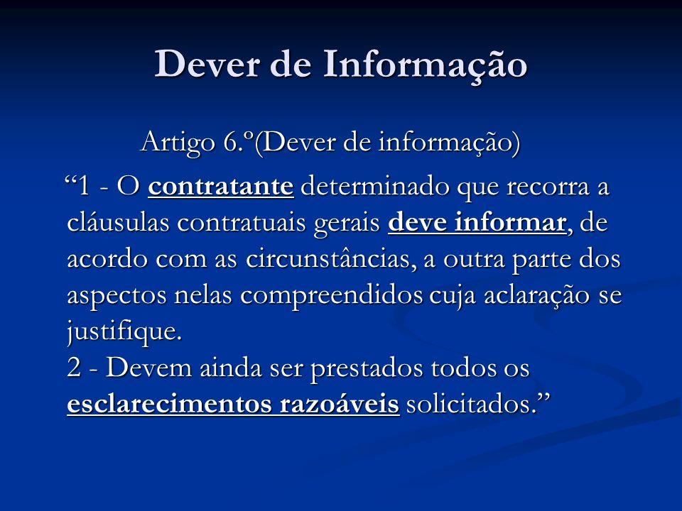 Dever de Informação Artigo 6.º(Dever de informação) Artigo 6.º(Dever de informação) 1 - O contratante determinado que recorra a cláusulas contratuais