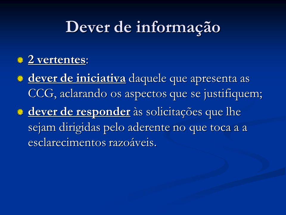 Dever de informação 2 vertentes: dever de iniciativa daquele que apresenta as CCG, aclarando os aspectos que se justifiquem; dever de responder às sol