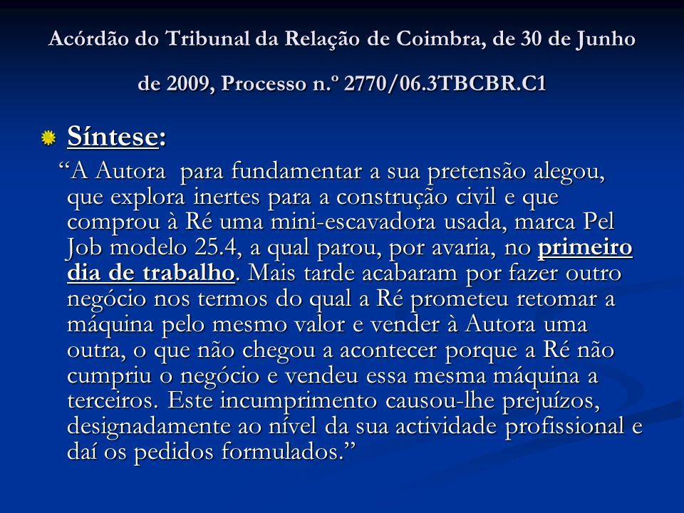 Acórdão do Tribunal da Relação de Coimbra, de 30 de Junho de 2009, Processo n.º 2770/06.3TBCBR.C1 Síntese: A Autora para fundamentar a sua pretensão a