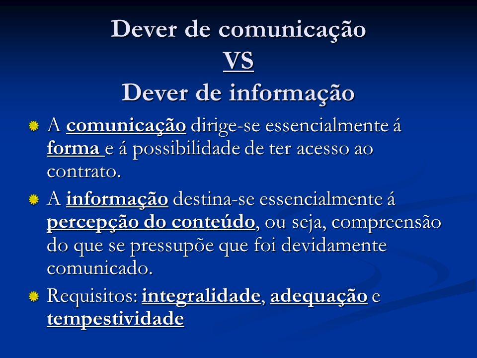 Dever de comunicação VS Dever de informação A comunicação dirige-se essencialmente á forma e á possibilidade de ter acesso ao contrato. A informação d