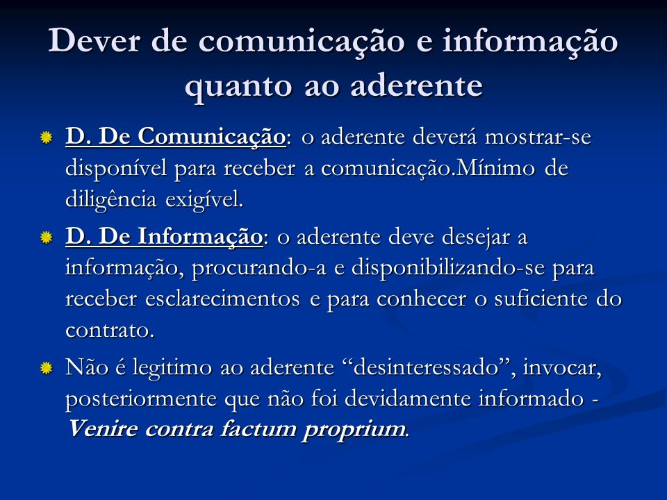 Dever de comunicação e informação quanto ao aderente D. De Comunicação: o aderente deverá mostrar-se disponível para receber a comunicação.Mínimo de d