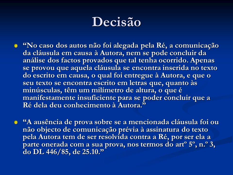 Decisão No caso dos autos não foi alegada pela Ré, a comunicação da cláusula em causa à Autora, nem se pode concluir da análise dos factos provados qu