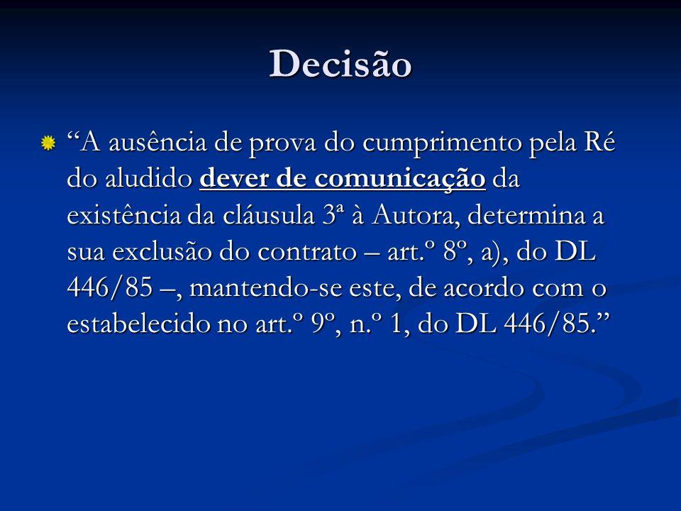 Decisão A ausência de prova do cumprimento pela Ré do aludido dever de comunicação da existência da cláusula 3ª à Autora, determina a sua exclusão do