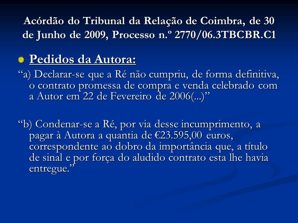 Acórdão do Tribunal da Relação de Coimbra, de 30 de Junho de 2009, Processo n.º 2770/06.3TBCBR.C1 Pedidos da Autora: a) Declarar-se que a Ré não cumpr