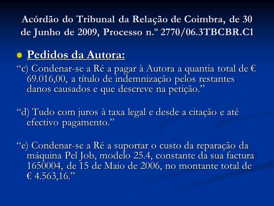 Acórdão do Tribunal da Relação de Coimbra, de 30 de Junho de 2009, Processo n.º 2770/06.3TBCBR.C1 Pedidos da Autora: c) Condenar-se a Ré a pagar à Aut
