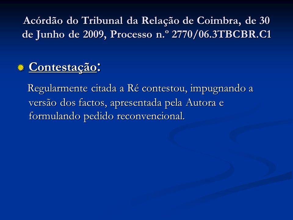 Acórdão do Tribunal da Relação de Coimbra, de 30 de Junho de 2009, Processo n.º 2770/06.3TBCBR.C1 Contestação : Regularmente citada a Ré contestou, im