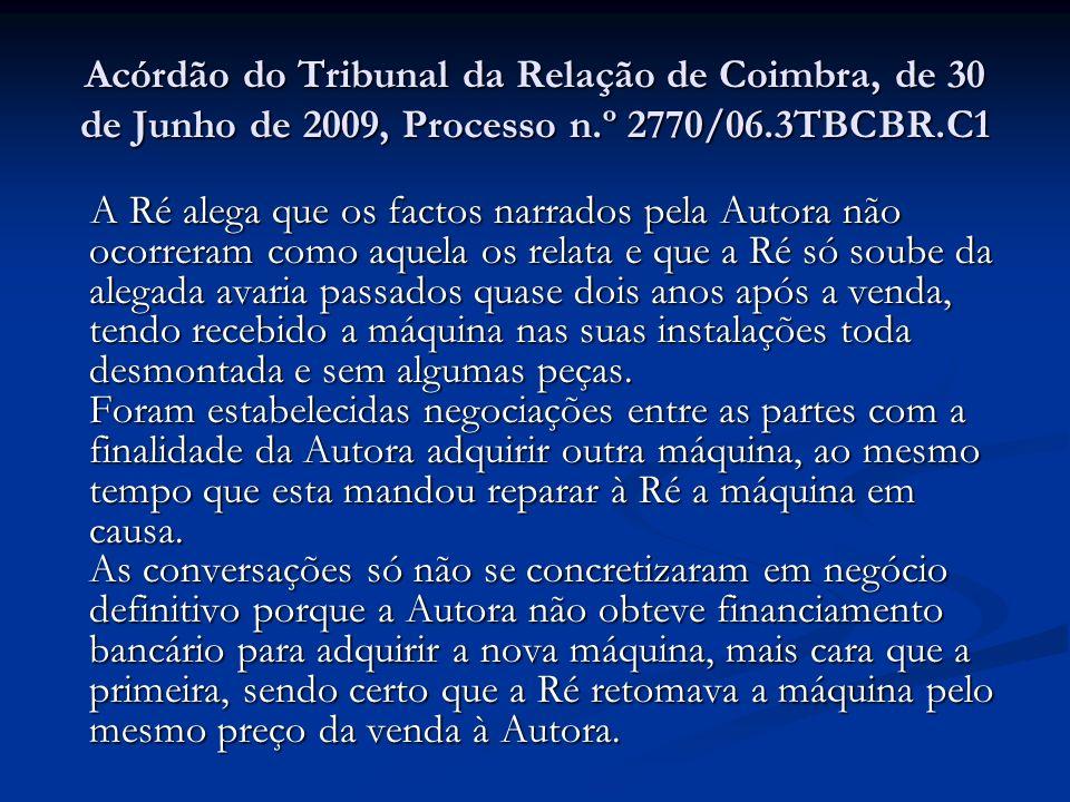 Acórdão do Tribunal da Relação de Coimbra, de 30 de Junho de 2009, Processo n.º 2770/06.3TBCBR.C1 A Ré alega que os factos narrados pela Autora não oc