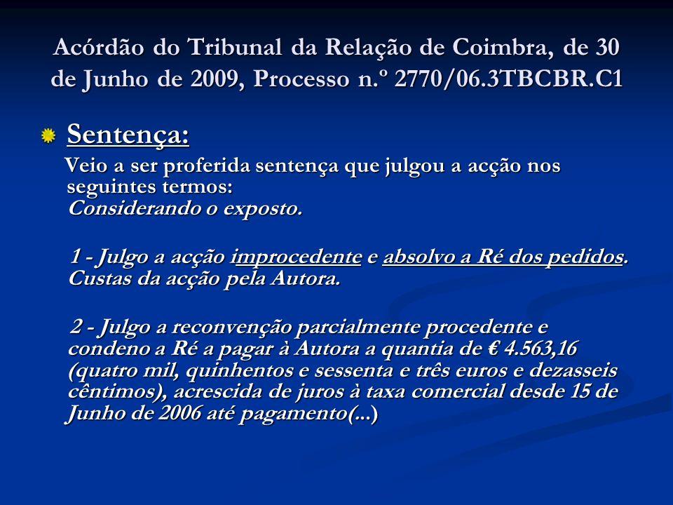Acórdão do Tribunal da Relação de Coimbra, de 30 de Junho de 2009, Processo n.º 2770/06.3TBCBR.C1 Sentença: Veio a ser proferida sentença que julgou a