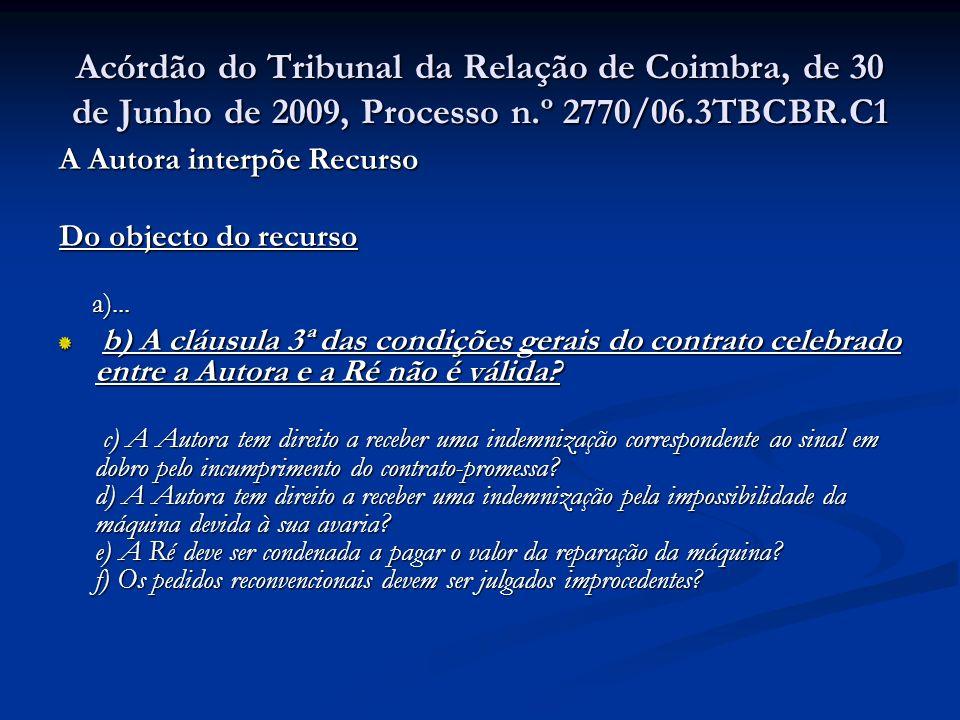 Acórdão do Tribunal da Relação de Coimbra, de 30 de Junho de 2009, Processo n.º 2770/06.3TBCBR.C1 A Autora interpõe Recurso Do objecto do recurso a)..