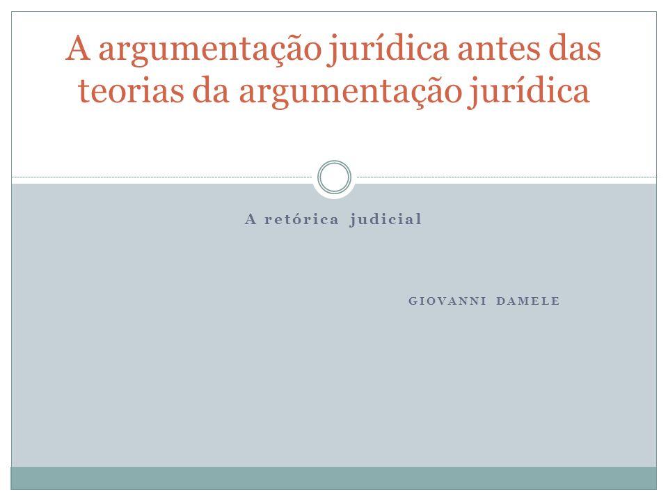 A retórica judicial GIOVANNI DAMELE A argumentação jurídica antes das teorias da argumentação jurídica