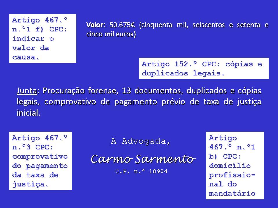 Artigo 467.º n.º1 f) CPC: indicar o valor da causa. Valor: 50.675 (cinquenta mil, seiscentos e setenta e cinco mil euros) Junta: Procuração forense, 1