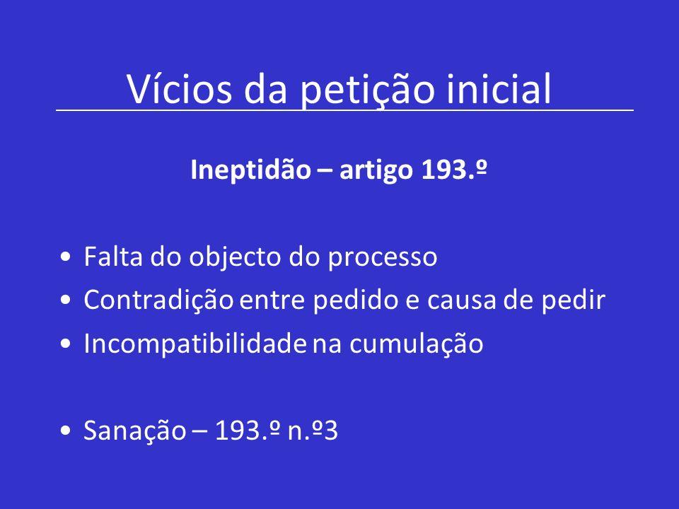 Vícios da petição inicial Ineptidão – artigo 193.º Falta do objecto do processo Contradição entre pedido e causa de pedir Incompatibilidade na cumulaç
