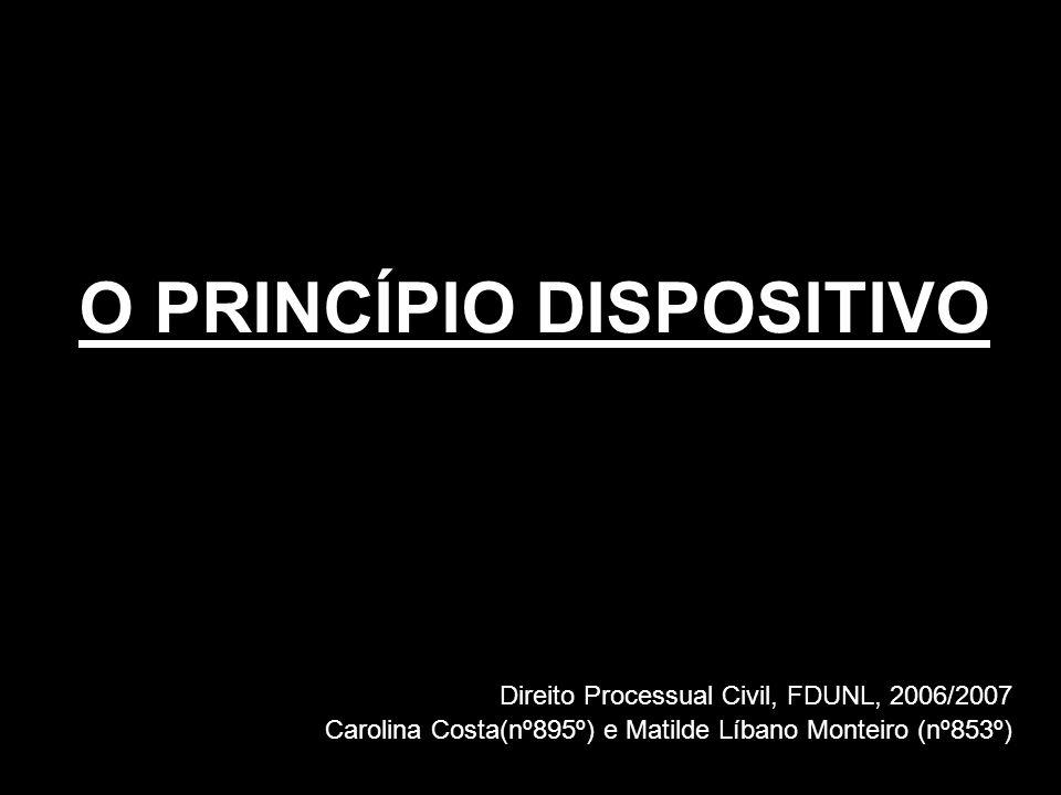 O PRINCÍPIO DISPOSITIVO Direito Processual Civil, FDUNL, 2006/2007 Carolina Costa(nº895º) e Matilde Líbano Monteiro (nº853º)