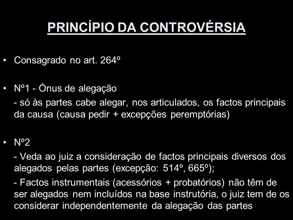 PRINCÍPIO DA CONTROVÉRSIA Consagrado no art. 264º Nº1 - Ónus de alegação - só às partes cabe alegar, nos articulados, os factos principais da causa (c