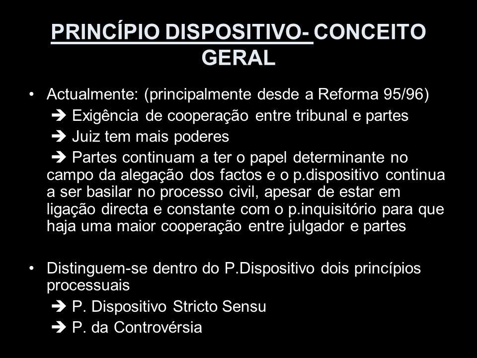 PRINCÍPIO DISPOSITIVO- CONCEITO GERAL Actualmente: (principalmente desde a Reforma 95/96) Exigência de cooperação entre tribunal e partes Juiz tem mai