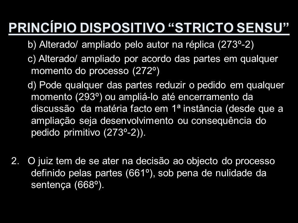 PRINCÍPIO DISPOSITIVO STRICTO SENSU b) Alterado/ ampliado pelo autor na réplica (273º-2) c) Alterado/ ampliado por acordo das partes em qualquer momen