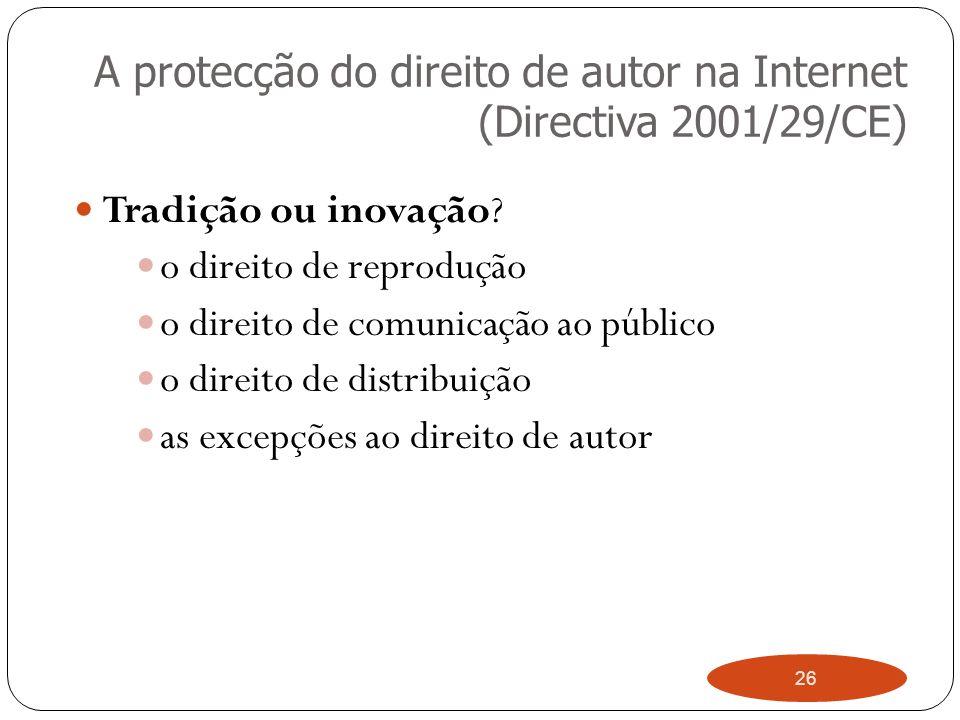 26 A protecção do direito de autor na Internet (Directiva 2001/29/CE) Tradição ou inovação.