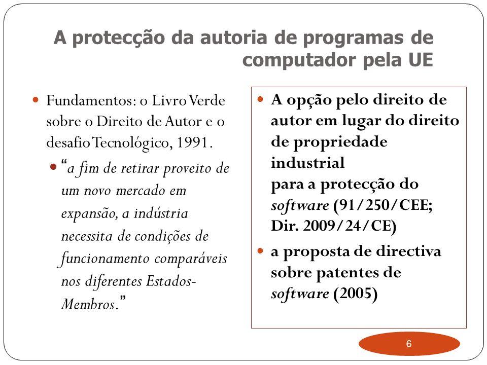 6 A protecção da autoria de programas de computador pela UE Fundamentos: o Livro Verde sobre o Direito de Autor e o desafio Tecnológico, 1991.