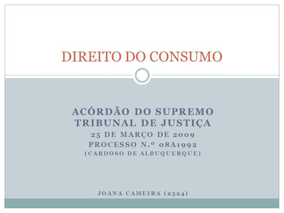 ACÓRDÃO DO SUPREMO TRIBUNAL DE JUSTIÇA 25 DE MARÇO DE 2009 PROCESSO N.º 08A1992 (CARDOSO DE ALBUQUERQUE) JOANA CAMEIRA (2324) DIREITO DO CONSUMO