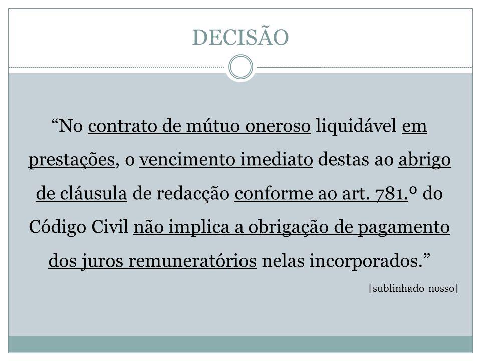 DECISÃO No contrato de mútuo oneroso liquidável em prestações, o vencimento imediato destas ao abrigo de cláusula de redacção conforme ao art.