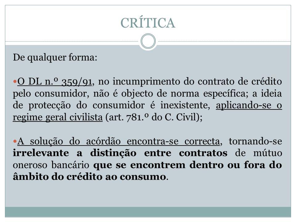 CRÍTICA De qualquer forma: O DL n.º 359/91, no incumprimento do contrato de crédito pelo consumidor, não é objecto de norma específica; a ideia de protecção do consumidor é inexistente, aplicando-se o regime geral civilista (art.