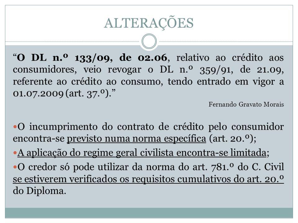 ALTERAÇÕES O DL n.º 133/09, de 02.06, relativo ao crédito aos consumidores, veio revogar o DL n.º 359/91, de 21.09, referente ao crédito ao consumo, tendo entrado em vigor a 01.07.2009 (art.