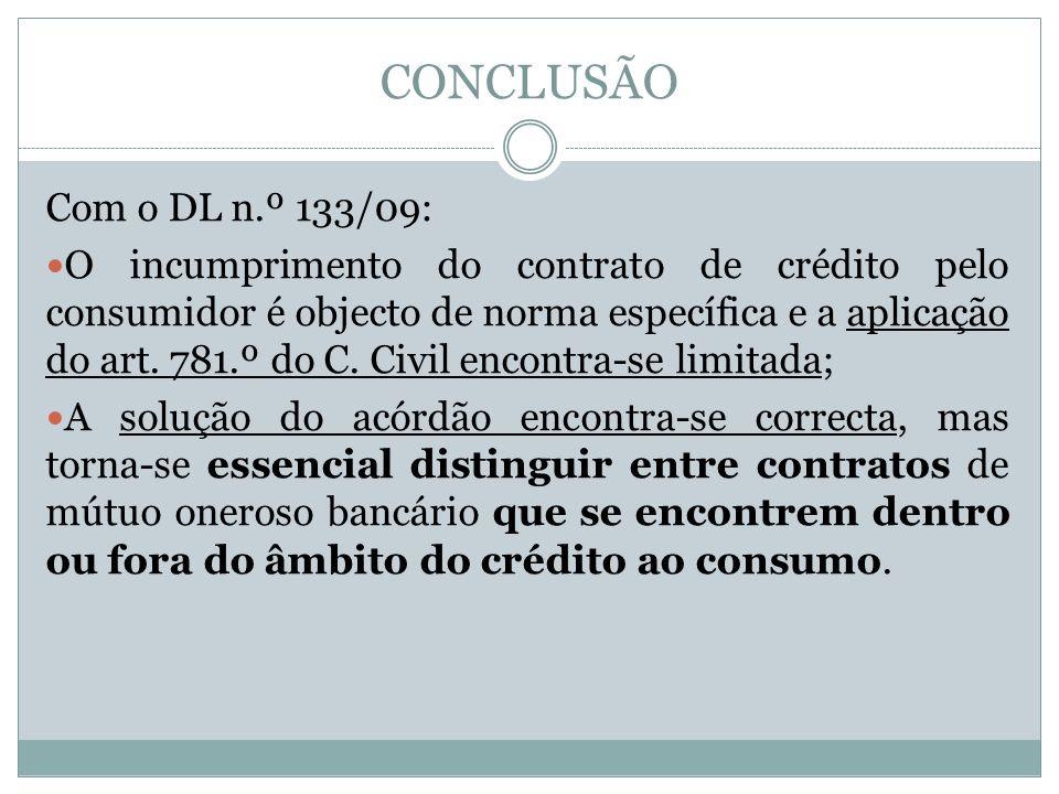 CONCLUSÃO Com o DL n.º 133/09: O incumprimento do contrato de crédito pelo consumidor é objecto de norma específica e a aplicação do art.