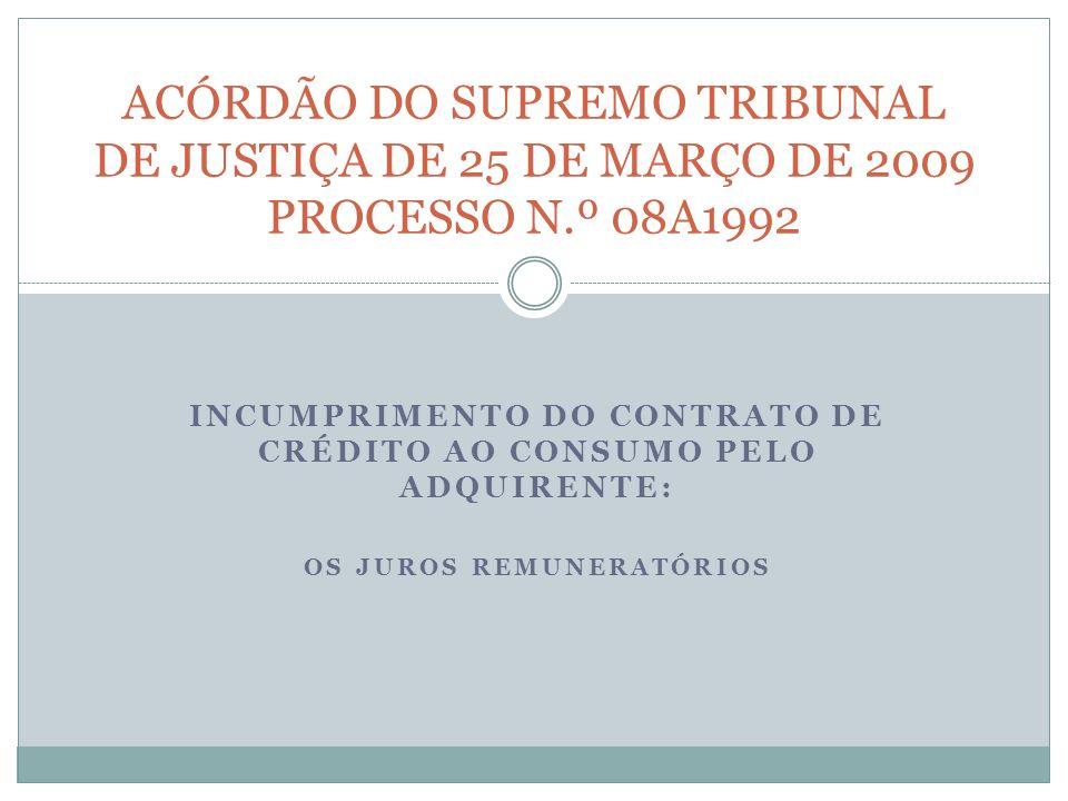 INCUMPRIMENTO DO CONTRATO DE CRÉDITO AO CONSUMO PELO ADQUIRENTE: OS JUROS REMUNERATÓRIOS ACÓRDÃO DO SUPREMO TRIBUNAL DE JUSTIÇA DE 25 DE MARÇO DE 2009 PROCESSO N.º 08A1992