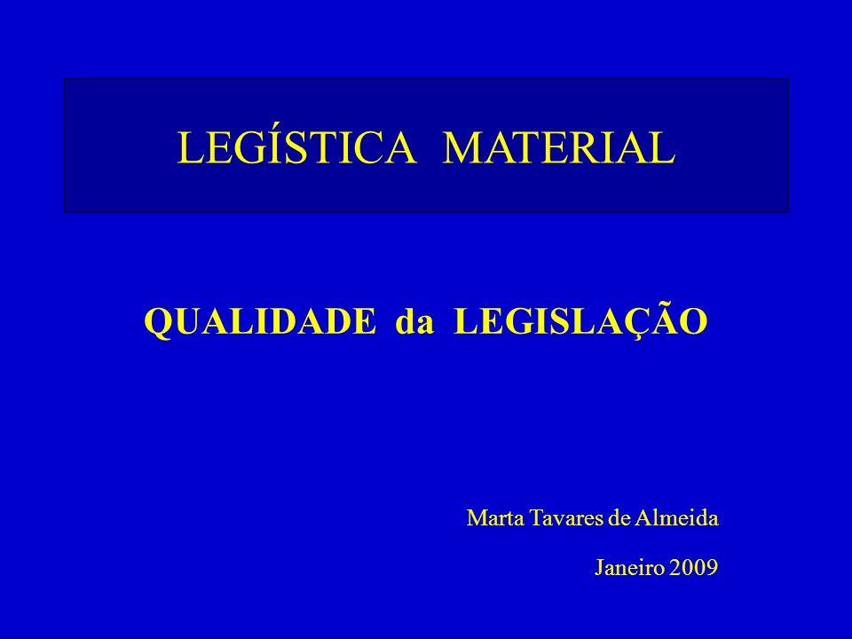 LEGÍSTICA MATERIAL Marta Tavares de Almeida Janeiro 2009 QUALIDADE da LEGISLAÇÃO