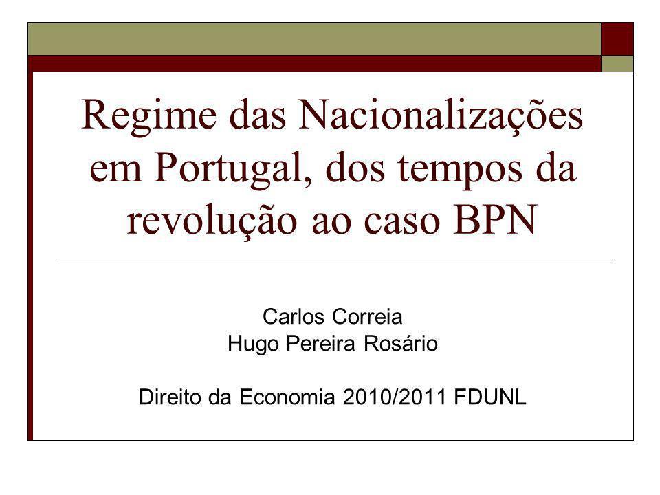 Regime das Nacionalizações em Portugal, dos tempos da revolução ao caso BPN Carlos Correia Hugo Pereira Rosário Direito da Economia 2010/2011 FDUNL