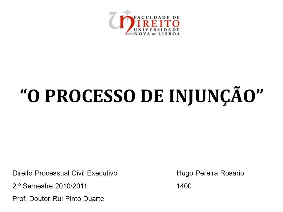 O PROCESSO DE INJUNÇÃO Direito Processual Civil Executivo Hugo Pereira Rosário 2.º Semestre 2010/2011 1400 Prof. Doutor Rui Pinto Duarte