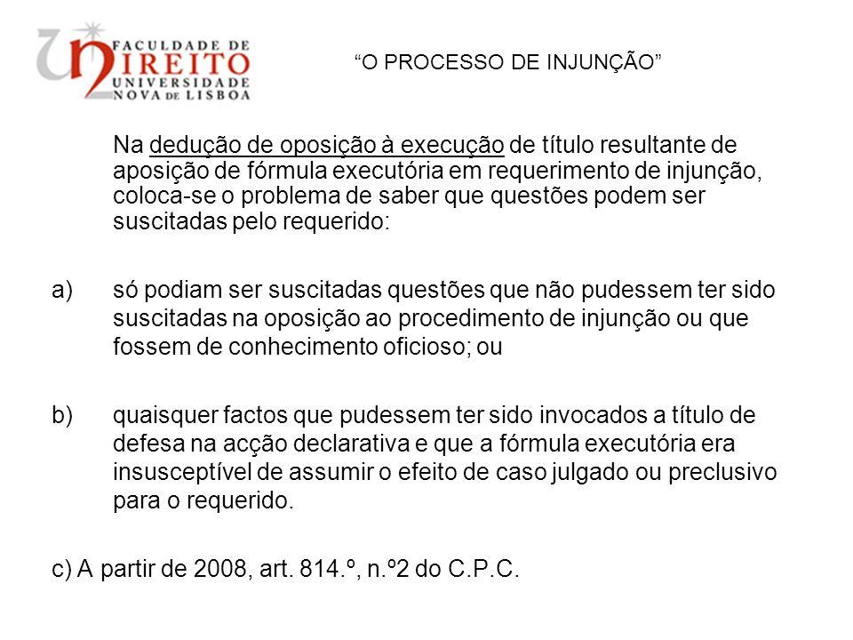O PROCESSO DE INJUNÇÃO Na dedução de oposição à execução de título resultante de aposição de fórmula executória em requerimento de injunção, coloca-se
