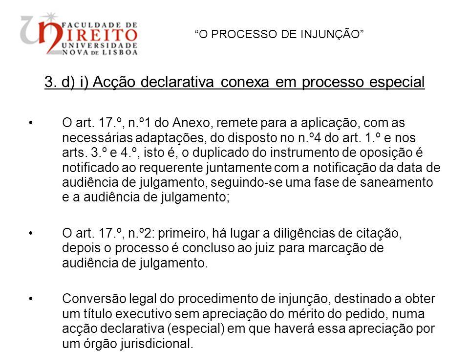 O PROCESSO DE INJUNÇÃO 3. d) i) Acção declarativa conexa em processo especial O art. 17.º, n.º1 do Anexo, remete para a aplicação, com as necessárias