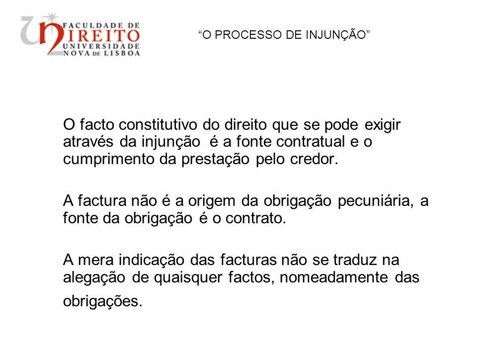 O PROCESSO DE INJUNÇÃO O facto constitutivo do direito que se pode exigir através da injunção é a fonte contratual e o cumprimento da prestação pelo c