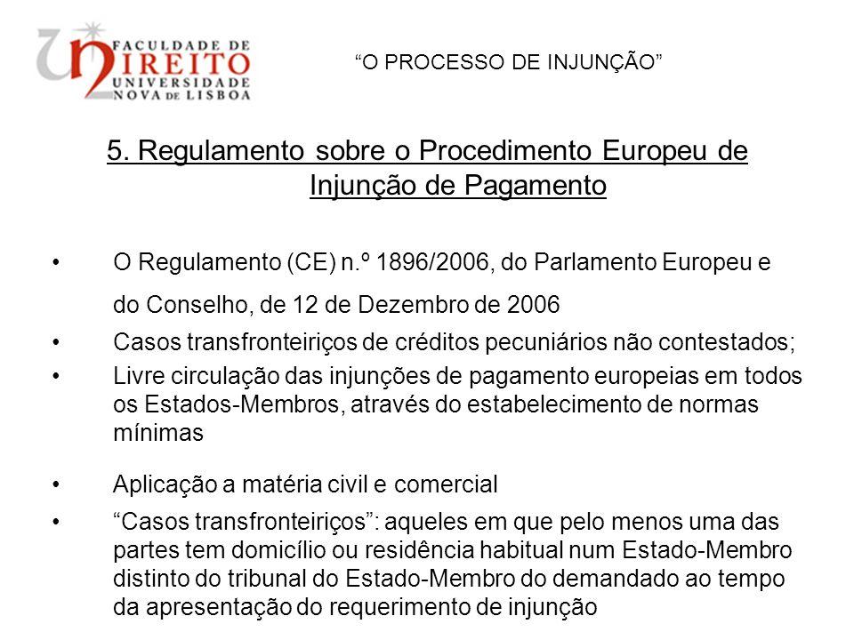 O PROCESSO DE INJUNÇÃO 5. Regulamento sobre o Procedimento Europeu de Injunção de Pagamento O Regulamento (CE) n.º 1896/2006, do Parlamento Europeu e