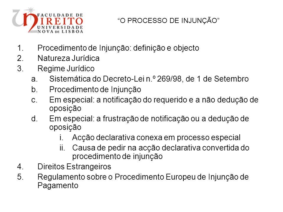 O PROCESSO DE INJUNÇÃO 1.Procedimento de Injunção: definição e objecto 2.Natureza Jurídica 3.Regime Jurídico a.Sistemática do Decreto-Lei n.º 269/98,