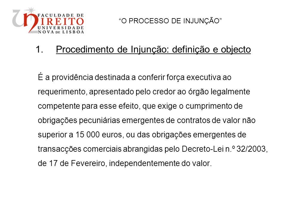 O PROCESSO DE INJUNÇÃO 1.Procedimento de Injunção: definição e objecto É a providência destinada a conferir força executiva ao requerimento, apresenta