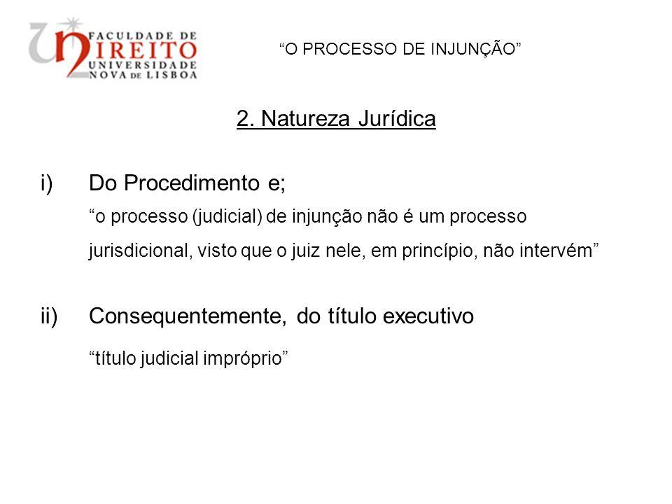 O PROCESSO DE INJUNÇÃO 2. Natureza Jurídica i)Do Procedimento e; o processo (judicial) de injunção não é um processo jurisdicional, visto que o juiz n