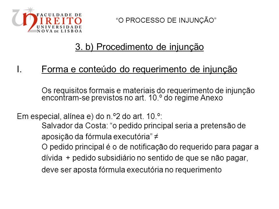 O PROCESSO DE INJUNÇÃO 3. b) Procedimento de injunção I.Forma e conteúdo do requerimento de injunção Os requisitos formais e materiais do requerimento