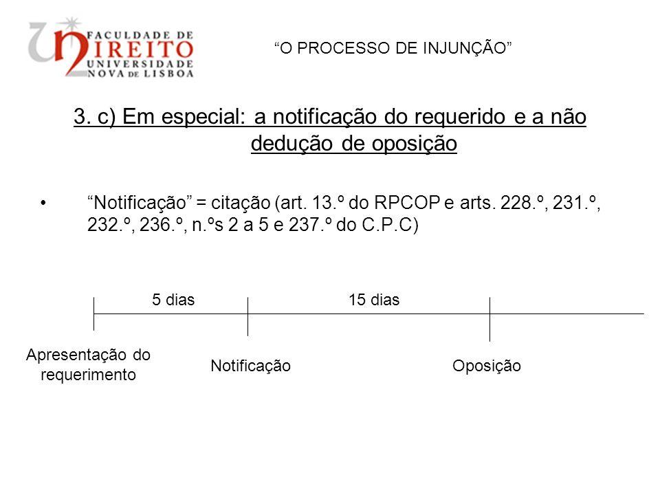 O PROCESSO DE INJUNÇÃO 3. c) Em especial: a notificação do requerido e a não dedução de oposição Notificação = citação (art. 13.º do RPCOP e arts. 228