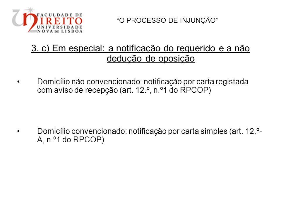 O PROCESSO DE INJUNÇÃO 3. c) Em especial: a notificação do requerido e a não dedução de oposição Domicílio não convencionado: notificação por carta re