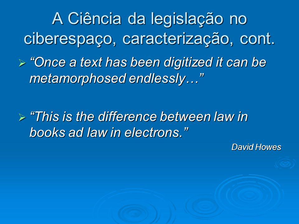 A Ciência da legislação no ciberespaço, caracterização, cont. Once a text has been digitized it can be metamorphosed endlessly… Once a text has been d