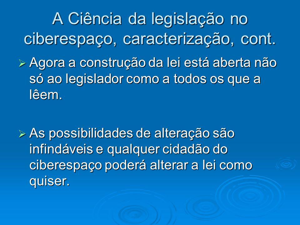 A Ciência da legislação no ciberespaço, caracterização, cont. Agora a construção da lei está aberta não só ao legislador como a todos os que a lêem. A