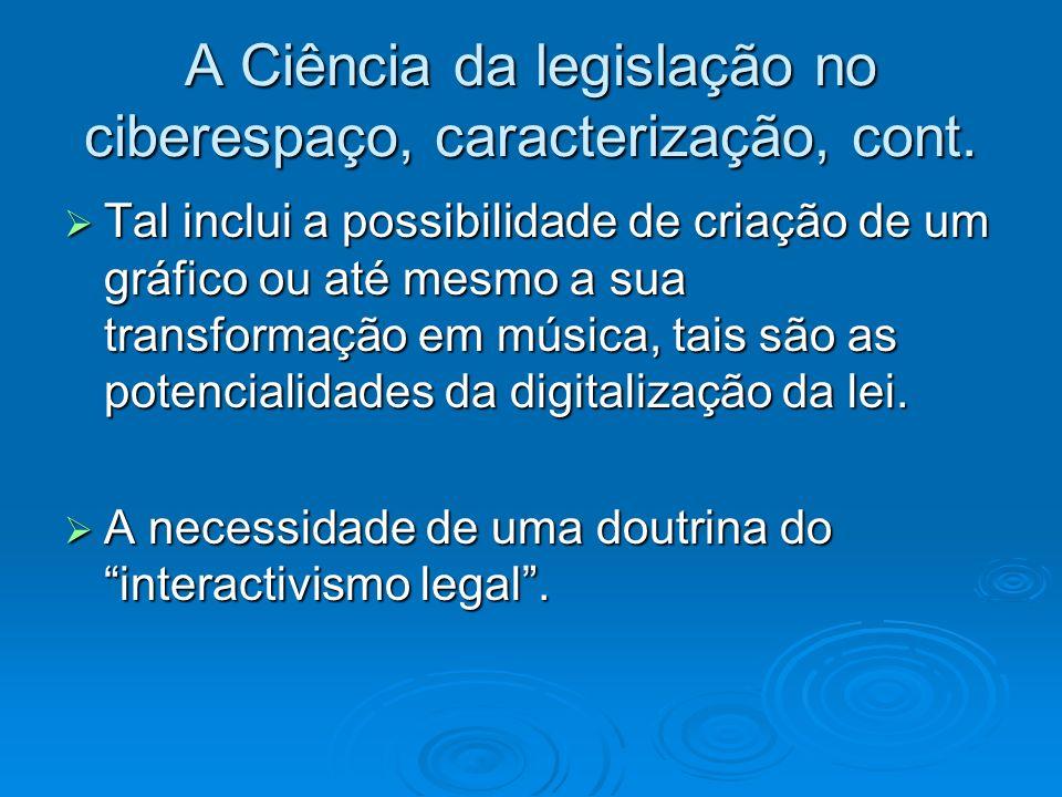 A Ciência da legislação no ciberespaço, caracterização, cont. Tal inclui a possibilidade de criação de um gráfico ou até mesmo a sua transformação em