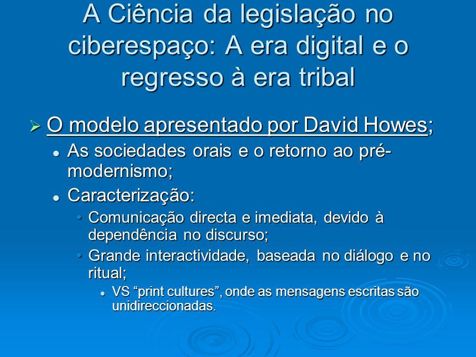 A Ciência da legislação no ciberespaço: A era digital e o regresso à era tribal O modelo apresentado por David Howes; O modelo apresentado por David H