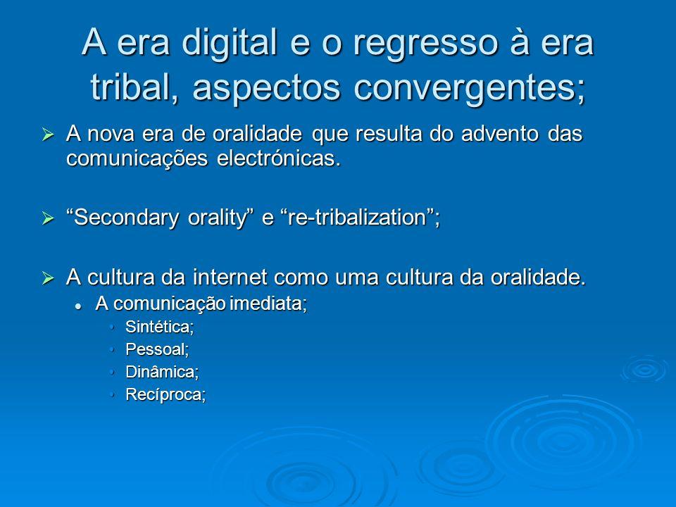 A era digital e o regresso à era tribal, aspectos convergentes; A nova era de oralidade que resulta do advento das comunicações electrónicas. A nova e