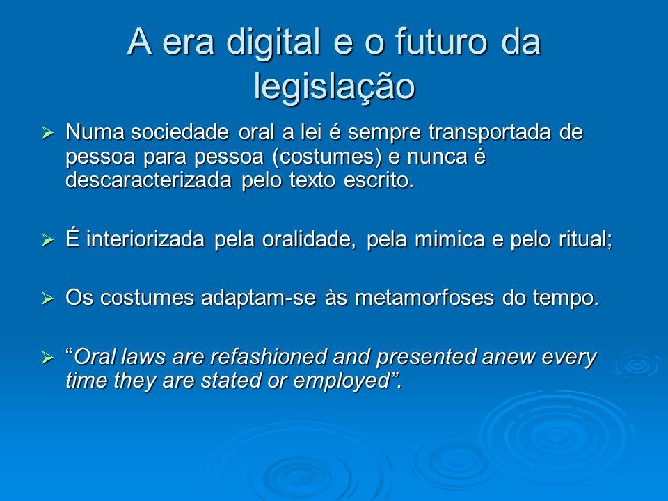 A era digital e o futuro da legislação Numa sociedade oral a lei é sempre transportada de pessoa para pessoa (costumes) e nunca é descaracterizada pel