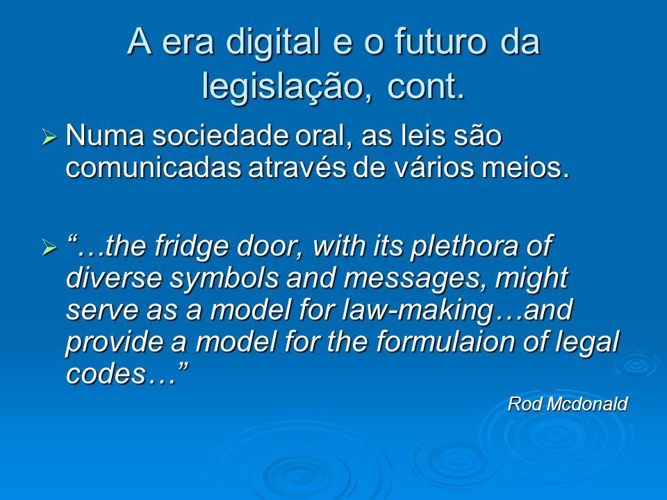 A era digital e o futuro da legislação, cont. Numa sociedade oral, as leis são comunicadas através de vários meios. Numa sociedade oral, as leis são c