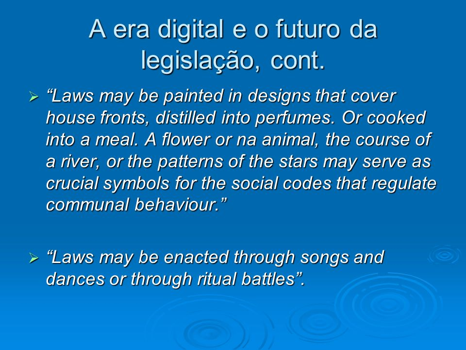 A era digital e o futuro da legislação, cont. Laws may be painted in designs that cover house fronts, distilled into perfumes. Or cooked into a meal.