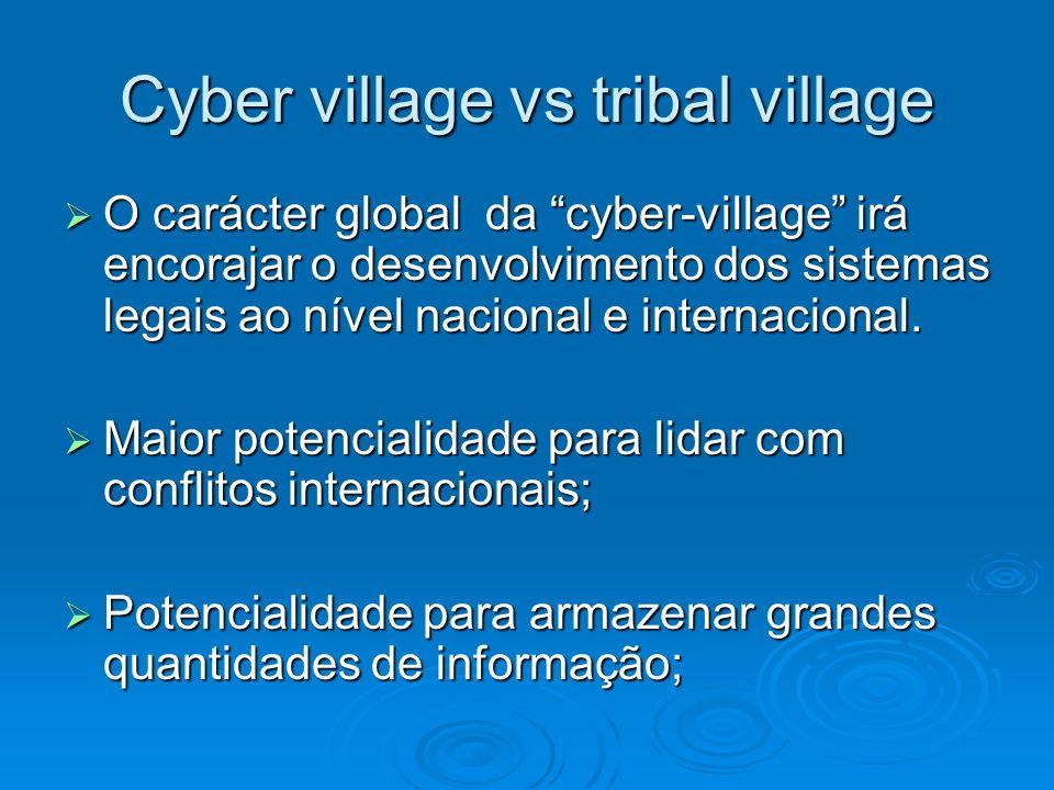Cyber village vs tribal village O carácter global da cyber-village irá encorajar o desenvolvimento dos sistemas legais ao nível nacional e internacion